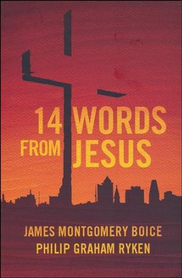 14 Words from Jesus  -     By: James Montgomery Boice, Philip G. Ryken