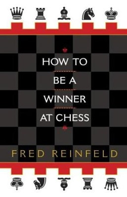 How to Be a Winner at Chess   -     By: Fred Reinfeld, Peter Estin