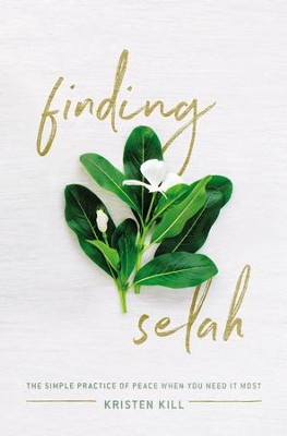 Finding Selah: The Simple Practice of Peace When You Need It Most - eBook  -     By: Kristen Kill