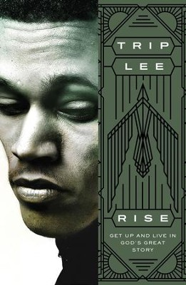 Rise: Get Up and Live in God's Great Story   -     By: Trip Lee