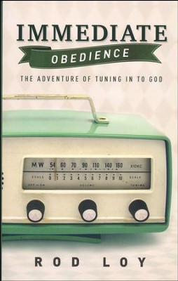 Immediate Obedience: The Adventure of Tuning in to God  -     By: Rod Loy