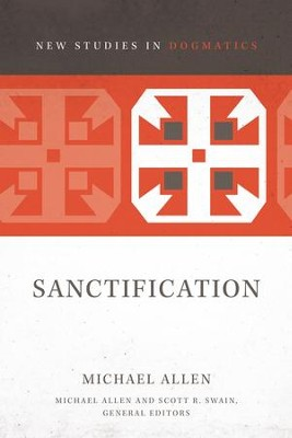 Sanctification - eBook  -     Edited By: Scott R. Swain     By: Michael Allen