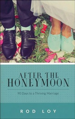 After the Honeymoon: 90 Days to a Thriving Marriage  -     By: Rod Loy