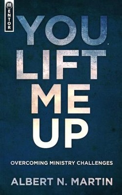 You Lift Me Up: Overcoming Ministry Challenges  -     By: Albert N. Martin