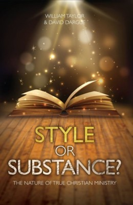 Style Or Substance: The Nature of True Christian Ministry  -     By: William Taylor, David Dargue