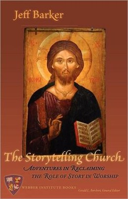 The Storytelling Church: Adventures in Reclaiming the Role of Story in Worship  -     By: Jeff Barker