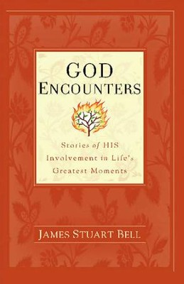 God Encounters: Stories of His Involvement in Life's Greatest Moments - eBook  -     By: James Stuart Bell