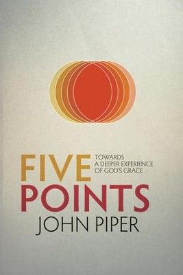 Five Points: Towards a Deeper Experience of God's Grace   -     By: John Piper