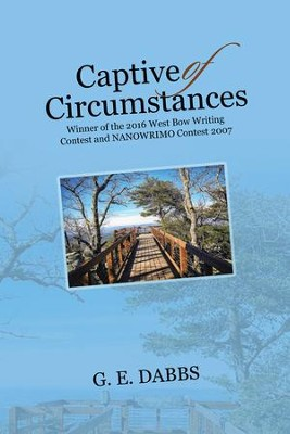 Captive of Circumstances: Winner of the 2016 West Bow Writing Contest and Nanowrimo Contest 2007 - eBook  -     By: G.E. Dabbs