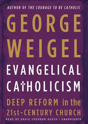 Evangelical Catholicism: Deep Reform in the 21st-Century Church - unabridged audiobook on CD  -     Narrated By: David Heath     By: George Weigel