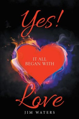 Yes! It All Began with Love - eBook  -     By: Jim Waters