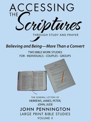 Accessing the Scriptures: Believing and Being-More Than a Convert - eBook  -     By: John Pennington