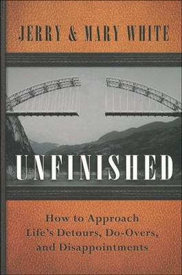 Unfinished: Discovering Hope in the Reality of Life  -     By: Jerry White, Mary White