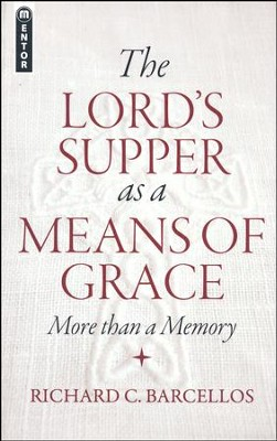 The Lord's Supper as a Means of Grace: More Than a Memory  -     By: Richard C. Barcellos