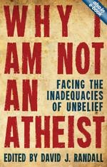 Why I am Not an Atheist: Facing the Inadequacies of Unbelieft  -     Edited By: David J Randall     By: David J Randall(Ed.)