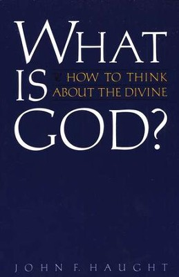 What Is God?: How to Think about the Divine  -     By: John F. Haught