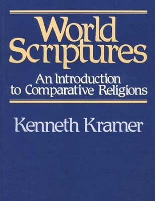 World Scriptures: An Introduction to Comparative Religion  -     By: Kenneth Kramer