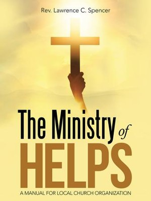 The Ministry of Helps: A Manual for Local Church Organization - eBook  -     By: Rev. Lawrence C. Spencer