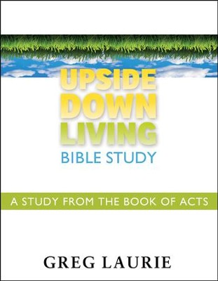 Upside Down Living Bible Study: A Study from the Book of Acts  -     By: Greg Laurie