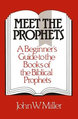 Meet the Prophets: A Beginner's Guide to the Books of  the Biblical Prophets  -     By: John W. Miller
