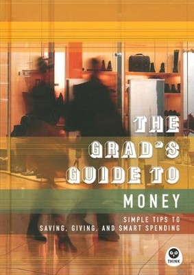 The Grad's Guide to Money: Simple Tips to Saving, Giving, and Smart Spending  -     By: The Navigators