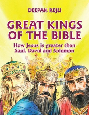 Great Kings of the Bible: How Jesus is greater than Saul, David and Solomon  -     By: Deepak Reju