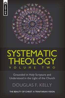 Systematic Theology Volume 2: The Beauty of Christ - a Trinitarian Vision  -     By: Douglas F. Kelly