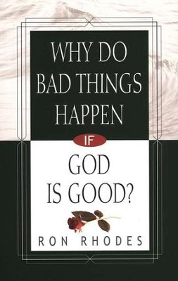 Why Do Bad Things Happen If God Is Good?   -     By: Ron Rhodes