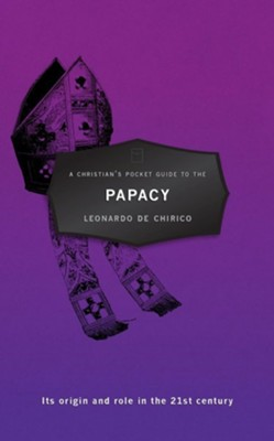 A Christian's Pocket Guide to the Papacy: Its Origin and Role in the 21st Century  -     By: Leonardo De Chirico