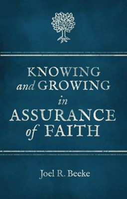 Knowing and Growing in Assurance of Faith  -     By: Joel R. Beeke