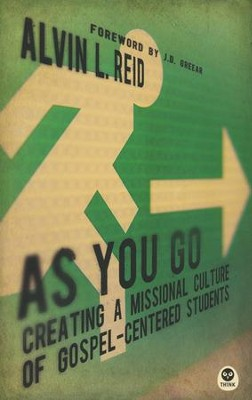 As You Go: Creating a Missional Culture of Gospel-Centered Students  -     By: Alvin Reid