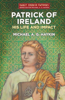 Patrick of Ireland: His Life and Impact  -     By: Michael Haykin