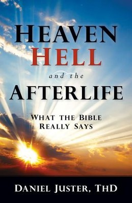 Heaven, Hell, and the Afterlife: What the Bible Really Says - eBook  -     By: Daniel C. Juster ThD