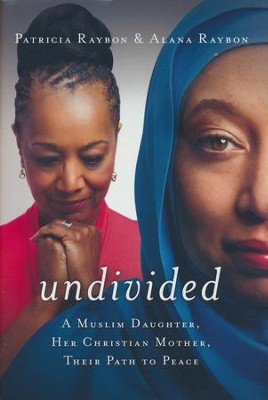 Undivided: A Muslim Daughter, Her Christian Mother,  Their Path to Peace  -     By: Patricia Raybon, Alana Raybon