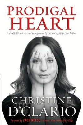 Prodigal Heart: A Double Life Rescued and Transformed by the Love of the Perfect Father - eBook  -     By: Christine D'Clario