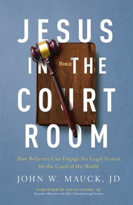 Jesus in the Courtroom: How Believers Can Engage the Legal System for the Good of His World - eBook  -     By: John Mauck