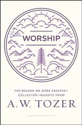 Worship: The Reason We Were Created-Collected Insights from A. W. Tozer - eBook  -     By: A.W. Tozer