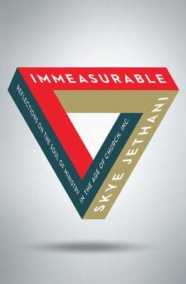 Immeasurable: Reflections on the Soul of Ministry in the Age of Church, Inc. - eBook  -     By: Skye Jethani