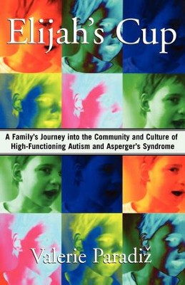 Elijah's Cup: A Family's Journey into the Community and Culture of High-Functioning Autism and Asperger's Syndrome - eBook  -     By: Valerie Paradiz