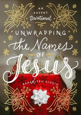 Unwrapping the Names of Jesus: An Advent Devotional - eBook  -     By: Asheritah Ciuciu