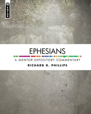 Ephesians: A Mentor Expository Commentary  -     By: Richard D. Phillips