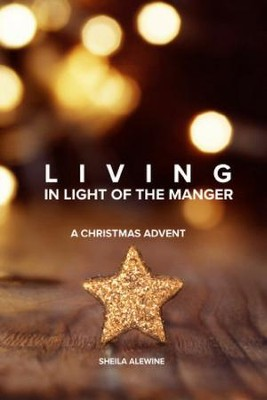 Living In Light Of The Manger  -     By: Sheila Alewine