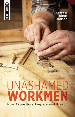 Unashamed Workmen: How Expositors Prepare and Preach   -     By: Rhett Dodson