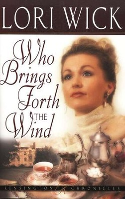 Who Brings Forth the Wind, Kensington Chronicles #3   -     By: Lori Wick