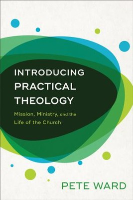 Introducing Practical Theology: Mission, Ministry, and the Life of the Church - eBook  -     By: Pete Ward