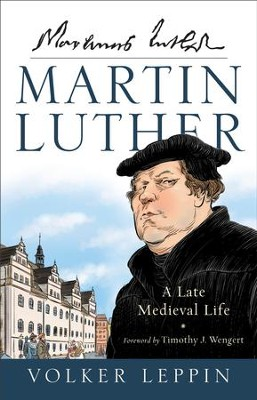 Martin Luther: A Late Medieval Life - eBook  -     By: Volker Leppin, Rhys Bezzant, Karen Roe