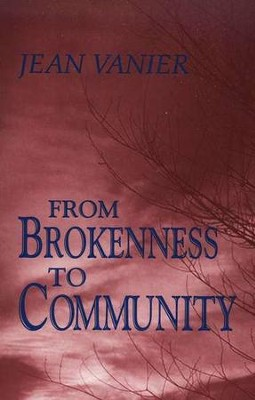From Brokenness to Community  -     By: Jean Vanier
