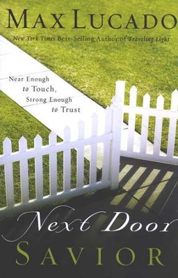 Next Door Savior  -     By: Max Lucado