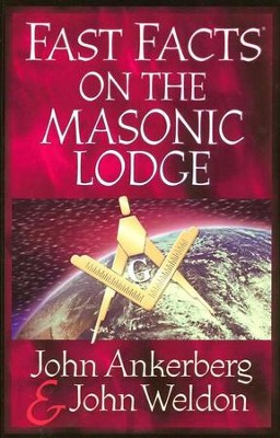 Fast Facts on the Masonic Lodge  -     By: John Ankerberg, John Weldon