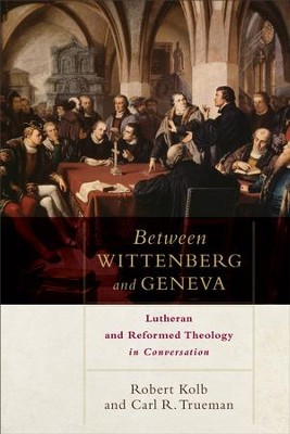 Between Wittenberg and Geneva: Lutheran and Reformed Theology in Conversation - eBook  -     By: Robert Kolb, Carl R. Trueman